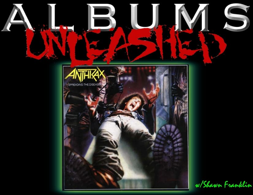 Anthrax Spreading the Disease Albums Unleashed decibel geek podcast episode 217