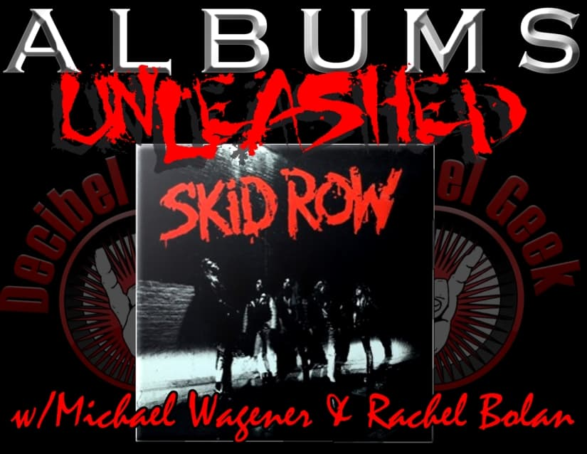 Albums Unleashed Skid Row decibel geek podcast