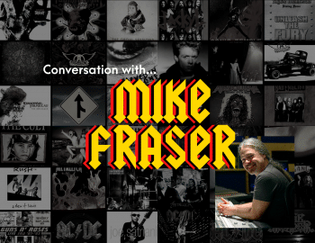 Mike Fraser, ACDC, Thunder, Aerosmith, Metallica